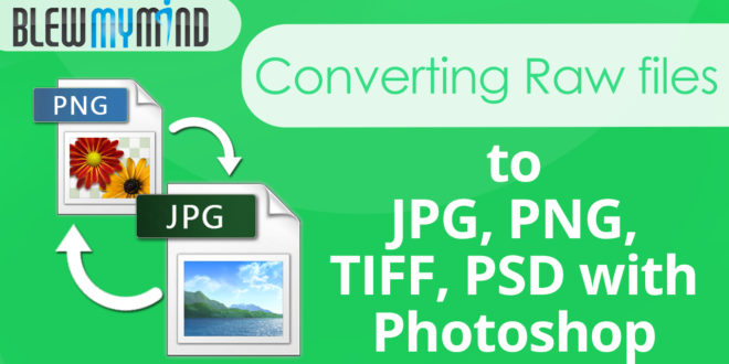converting raw files to jpg png tiff psd with photoshop and camera